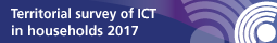 Territorial survey of information and communication technologies (ICT) in households 2017